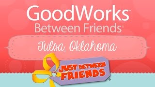 Good Works Between Friends - Tulsa, OK