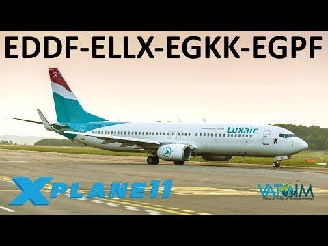 X-Plane 11 | Luxembourg, Gatwick & Glasgow! | E.U. Hops! | a320 B738 B739U | VATSIM