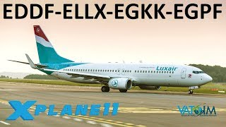 X-Plane 11 | Luxembourg, Gatwick & Glasgow! | E.U. Hops! | a320U B738 B739U | VATSIM