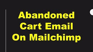 Mailchimp Automation Tutorial On Abandoned Cart Recovery Email