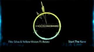 Fito Silva & Yellow Vision Ft Arceo - Start The Rave (Original Mix)