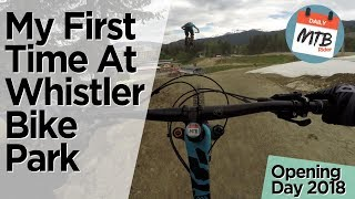 My First Time At A Bike Park -Whistler BC On Opening Day 2018 - Part 1