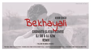 Bekhayali | Kabir Singh | Siddharth Salathia | Dj Sid Dj Azim Remix