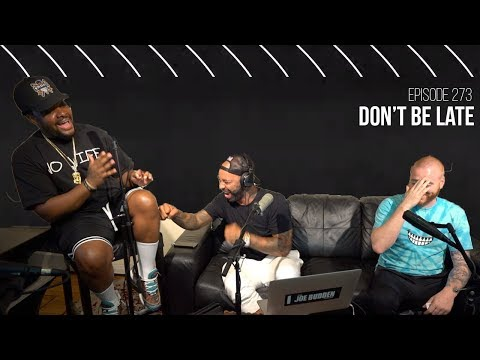 The Joe Budden Podcast Episode 273 | Don't Be Late