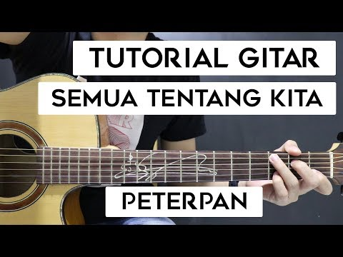 (Tutorial Gitar) PETERPAN - Semua Tentang Kita | Mudah Dan Cepat Dimengerti Untuk Pemula