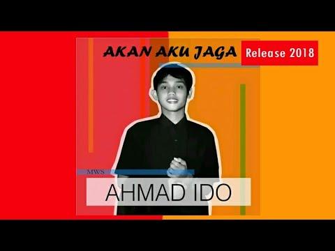 Ahmad Ido - Akan Aku Jaga ( Official Lirik Video )