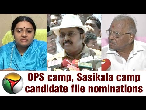 OPS camp, Sasikala camp candidate file nominations for RK Nagar bypoll