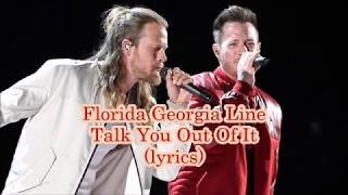 Florida Georgia Line - Talk You Out Of It (lyrics)