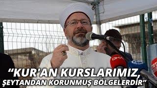 Diyanet İşleri Başkanı Ali Erbaş: Kur'an kurslarımız, şeytandan korunmuş bölgelerdir