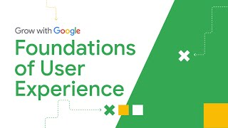 Foundations of User Experience | Google UX Design Certificate