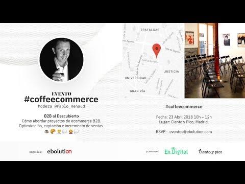 Evento #CoffeEcommerce - #B2B #AlDescubierto (Emisión en directo - Video 360)