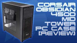 Corsair Obsidian 450D Mid Tower PC Case [Full In-Depth Review]