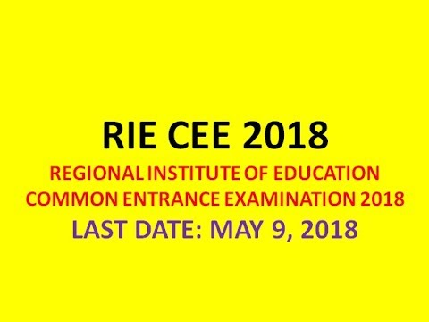 RIE CEE 2018  REGIONAL INSTITUTE OF EDUCATION COMMON ENTRANCE EXAMINATION 2018  LAST DATE: MAY 9