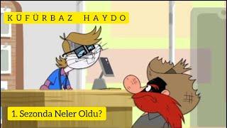 Küfürbaz Haydo - 1.Sezonda Neler Oldu?