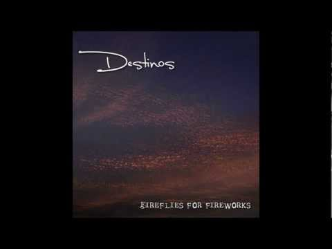 Destinos - Fireflies For Fireworks (FULL ALBUM)