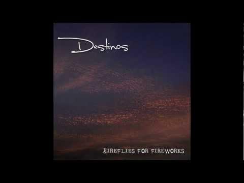 Destinos - Fireflies For Fireworks (Album)