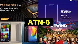ATN 6-Micromax Notch,MediaTek Helio P90,YouTube Rewind 2018,Honor View 20,Redmi Phone MIUI 10 Update