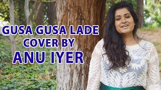 Gusa Gusa Laade - Female Version Cover by Anu Iyer