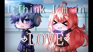 I Think I'm in Love Again - Gacha Life Music Video || GLMV