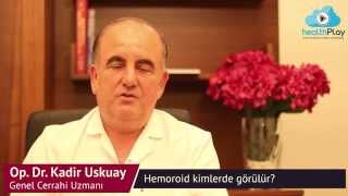 Op.Dr.Kadir Uskuay - Hemoroid Kimlerde Görülür?