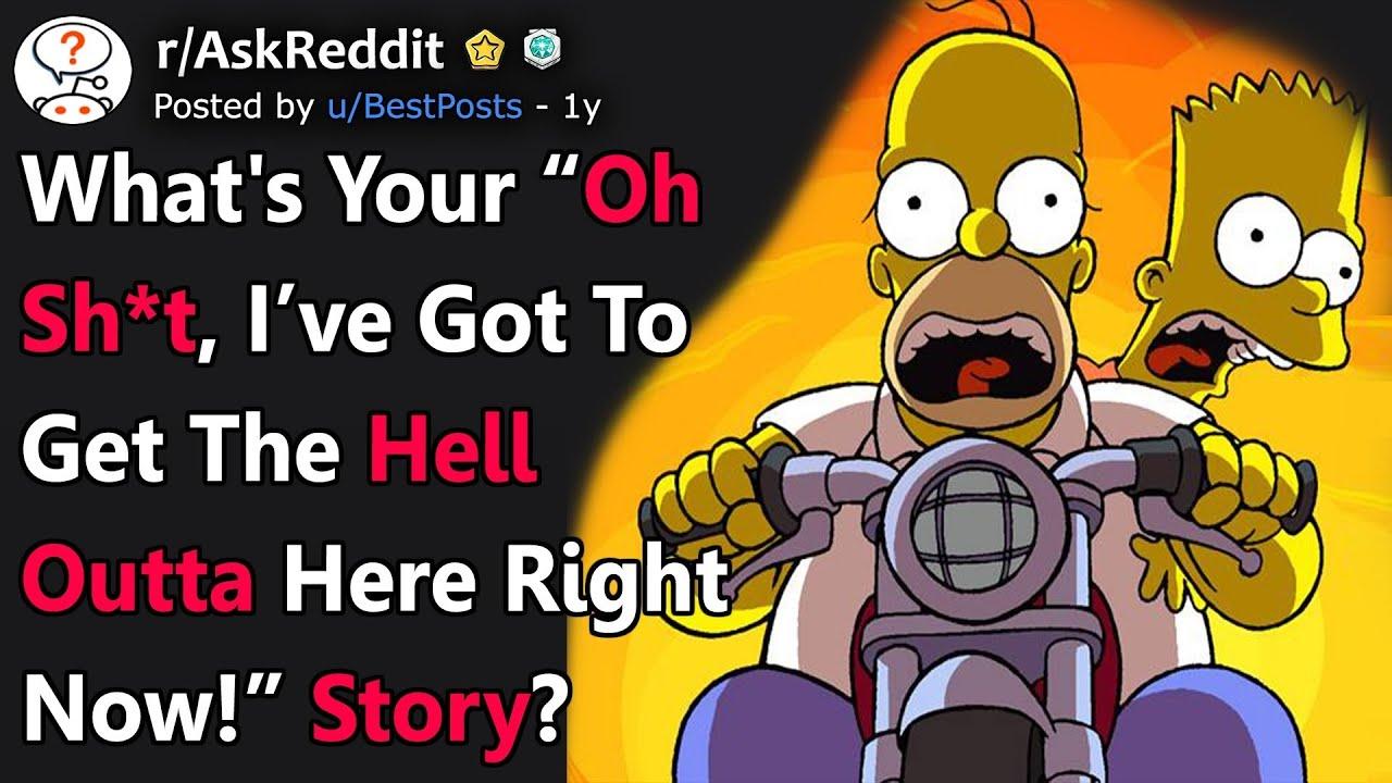 """What's Your """"Oh Sh*t, I've Got To Get The Hell Outta Here Right Now!"""" Story? (r/AskReddit)"""