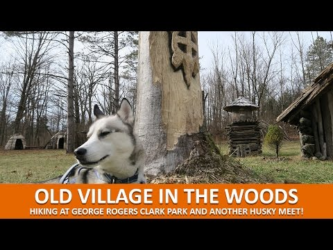 OLD VILLAGE IN THE WOODS | Hiking at George Rogers Clark Park and Another Husky Meet