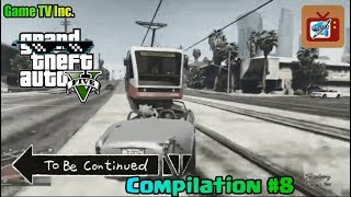 Amazing To Be Continued GTA V Compilation #8   GTA V   Game TV
