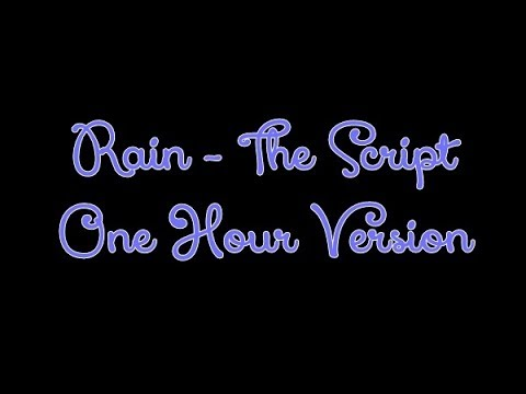 Rain - The Script (1 HOUR VERSION)