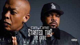 Dr. Dre & Ice Cube - Started This (Explicit)