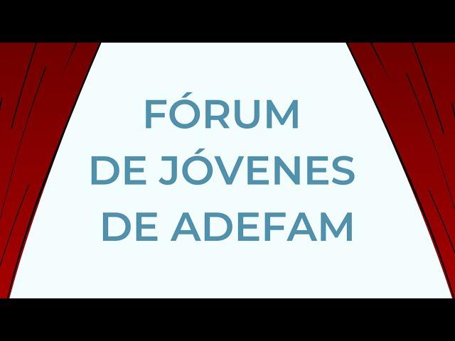 Vídeo Fórum de Jóvenes de ADEFAM, junio de 2020 - junio de 2021