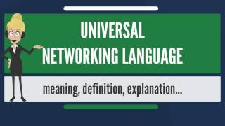 What is UNIVERSAL NETWORKING LANGUAGE? What does UNIVERSAL NETWORKING LANGUAGE mean?