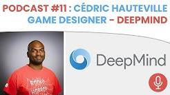 🎙PODCAST #11 - CÉDRIC HAUTEVILLE : GAME DESIGNER CHEZ DEEPMIND