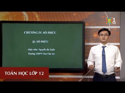 MÔN TOÁN - LỚP 12 | SỐ PHỨC (TIẾT 1) | 14H30 NGÀY 02.04.2020 | HANOITV