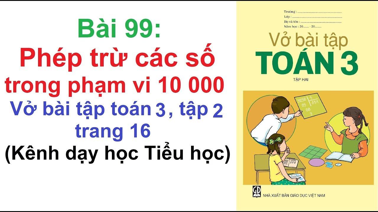 Vở bài tập toán 3 tập 2 – Bài 99 – Phép trừ các số trong phạm vi 10 000 trang 16
