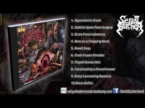 Serial Butcher - Brute Force Lobotomy (FULL ALBUM HD) [Unique Leader Records]