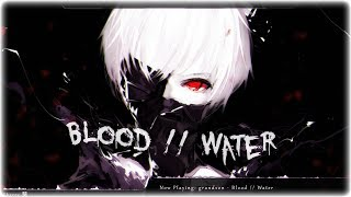 Nightcore - Blood // Water