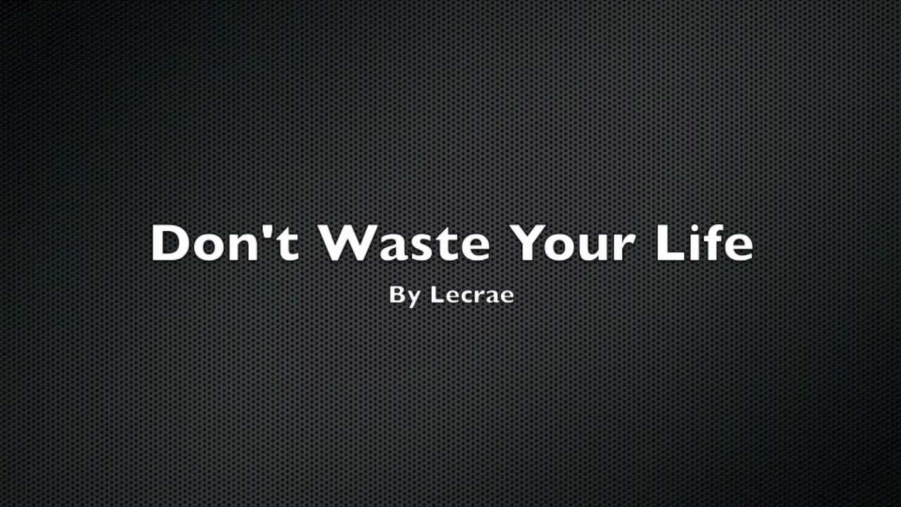 Lecrae - Don't Waste Your Life - Lyrics - YouTube
