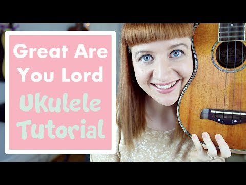 Great Are You Lord Ukulele chords by All Sons and Daughters ...