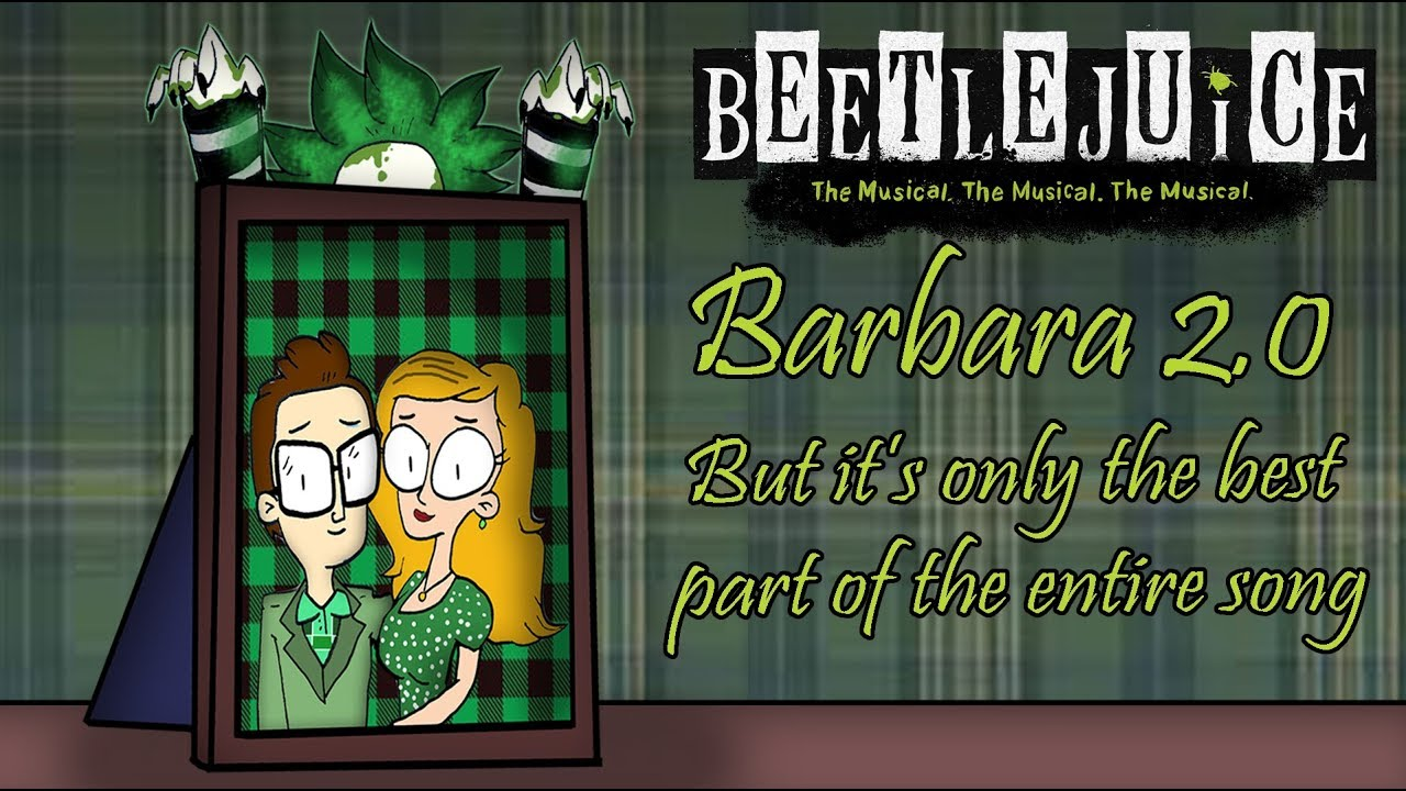 Beetlejuice The Musical Barbara 2 0 But It S Only The Best Part Of The Entire Song Youtube