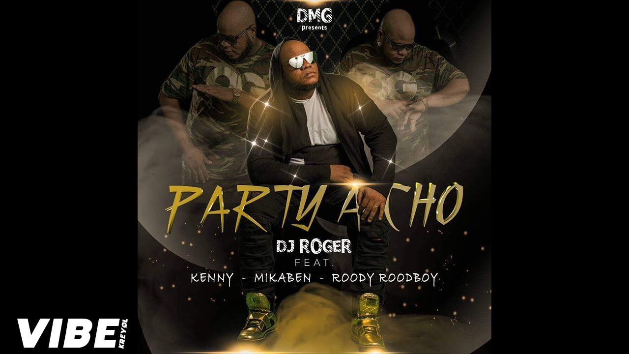 Dj Roger Feat. Kenny, Mikaben & Roody Roodboy - Party A Cho (Official Audio)