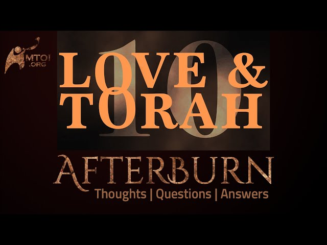 Afterburn: Thoughts, Q&A on Love and Torah - Part 10