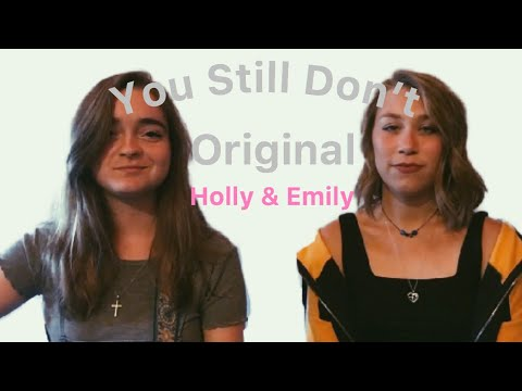 You Still Don't- Original song by Holly and Emily