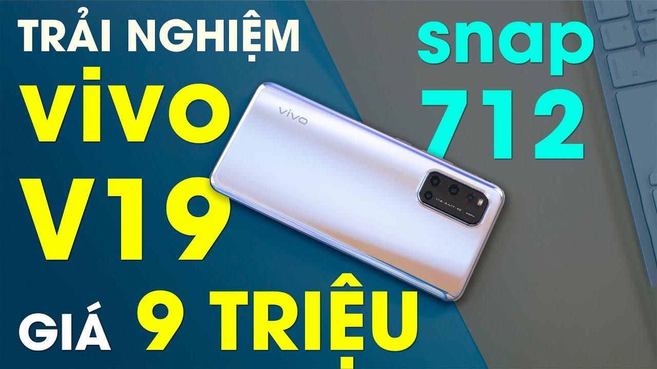 Trải nghiệm Vivo V19: Snapdragon 712, sạc 33W, giá 9 triệu