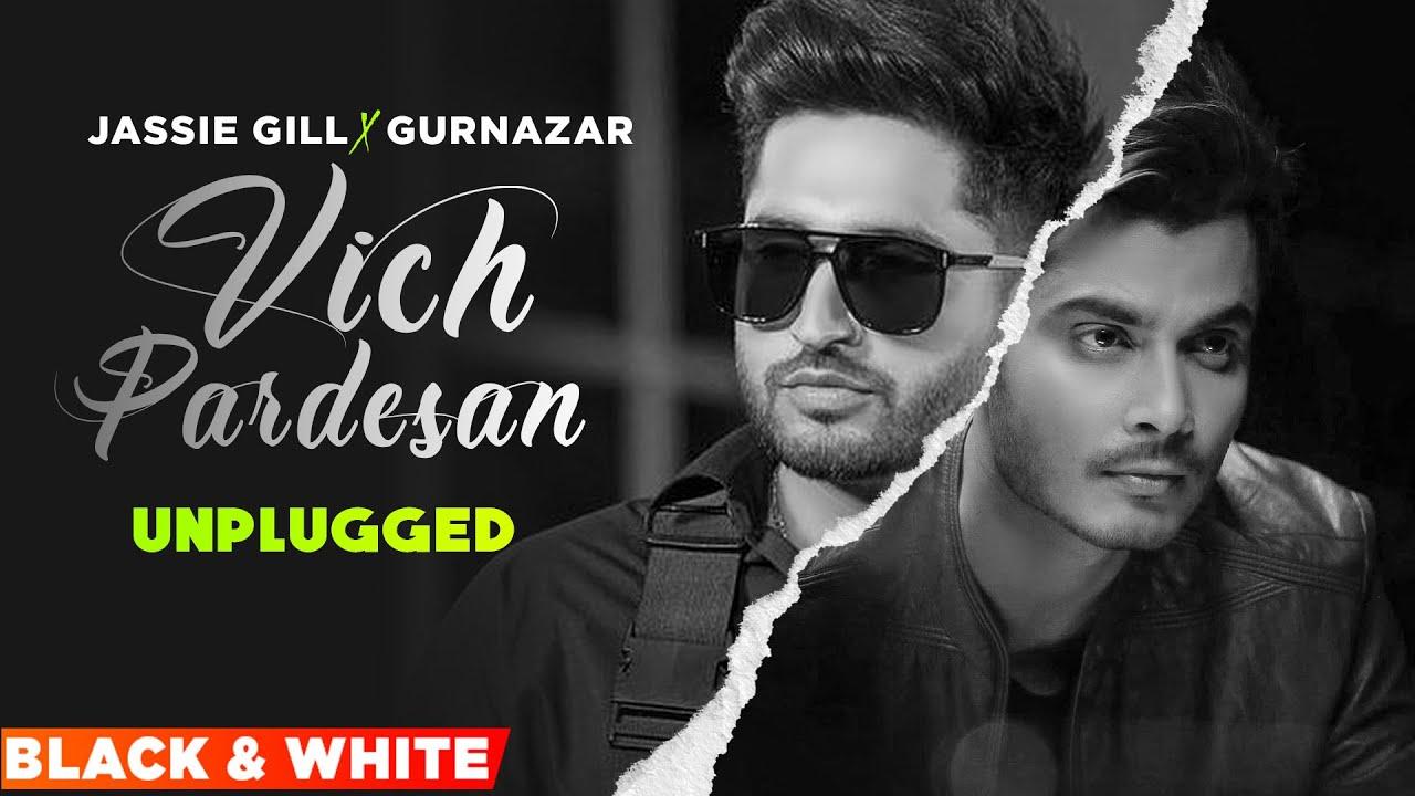 Unplugged - Vich Pardesan (B/W) | Jassie Gill | Gurnazar | Robby Singh | Latest Punjabi Song 2021