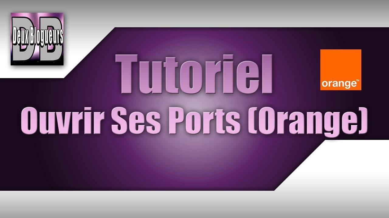 tutoriel comment ouvrir ses ports orange hd fr