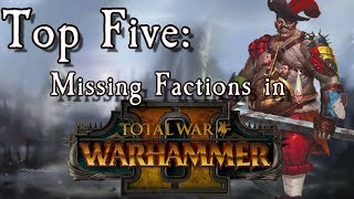 Top 5 Missing Factions in Total War: Warhammer 2