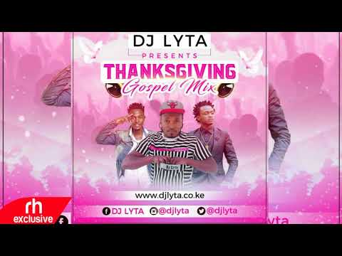 DJ LYTA  - 2017 KENYAN GOSPEL MIX  THANKSGIVING GOSPEL HITS (RH EXCLUSIVE)