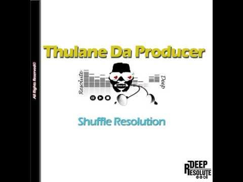 Thulane Da Producer: Shuffle Resolution (Original Mix)