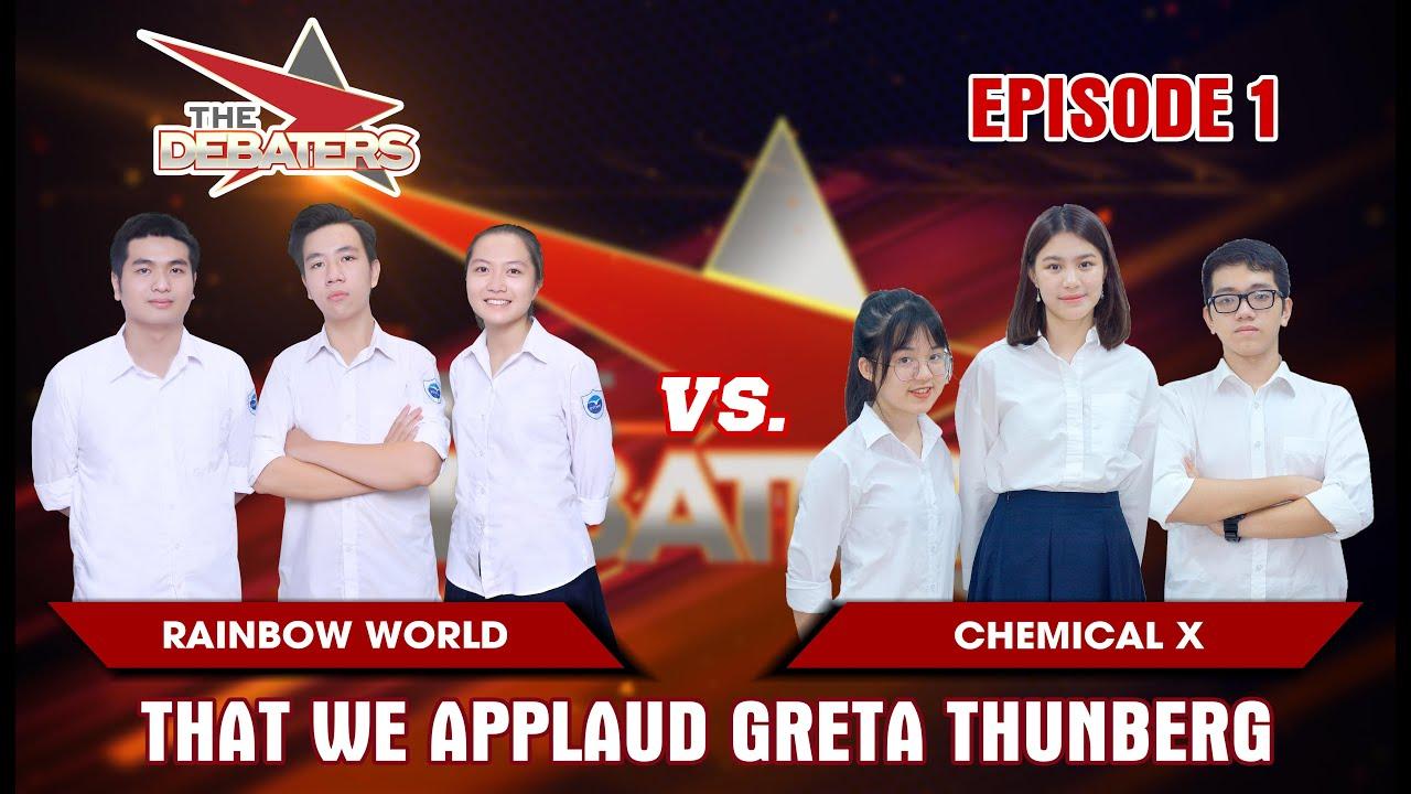 The Debaters Tập 1 | Ủng hộ Greta Thunberg | Rainbow World vs Chemical X