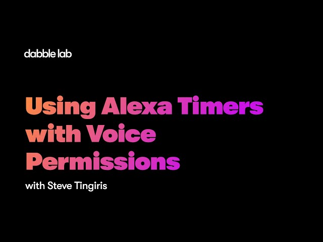 Using Alexa Timers with Voice Permissions - Dabble Lab #235